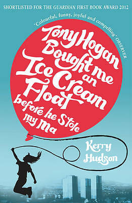 Tony Hogan Bought Me an Ice-cream Float Before He Stole My Ma by Kerry Hudson...