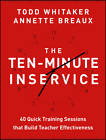 The Ten-Minute Inservice: 40 Quick Training Sessions That Build Teacher Effectiveness by Todd Whitaker, Annette L. Breaux (Paperback, 2013)