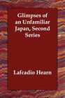 Glimpses of an Unfamiliar Japan, Second Series by Lafcadio Hearn (Paperback / softback, 2006)