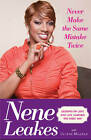 Never Make the Same Mistake Twice: Lessons on Love and Life Learned the Hard Way by Nene Leakes (Paperback, 2010)