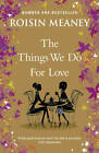 The Things We Do For Love by Roisin Meaney (Paperback, 2011)