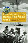 Electrifying the Rural American West: Stories of Power, People, and Place by Leah S. Glaser (Hardback, 2009)