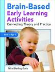 Brain-Based Early Learning Activities: Connecting Theory and Practice by Amy Nicole Darling-Kuria (Paperback, 2010)