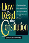 How to Read the Constitution: Originalist Essays on Constitutional Interpretation and Judicial Review by Christopher Wolfe (Paperback, 1996)
