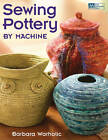Sewing Pottery by Machine by Barbara Warholic (Paperback, 2011)