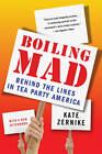Boiling Mad: Behind the Lines in Tea Party America by Kate Zernike (Paperback, 2012)