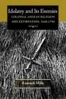 Idolatry and its Enemies: Colonial Andean Religion and Extirpation, 1640-1750 by Kenneth Mills (Paperback, 2012)