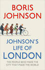 Johnson's Life of London: The People Who Made the City That Made the World by Boris Johnson (Hardback, 2011)