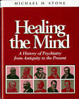 Healing the Mind: A History of Psychiatry from Antiquity to the Present by Michael H. Stone (Hardback, 1997)