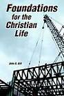 Foundations for the Christian Life by John G Gill (Paperback / softback, 2002)