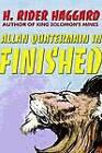 Allan Quatermain in Finished by Sir H Rider Haggard (Hardback, 2003)