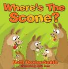 Where's The Scone? by Beth Dexter-Smith (Paperback, 2013)