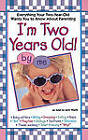 I'm Two Years Old!: Everything Your Two-Year-Old Wants You to Know about Parenting by Jerri L Wolfe (Paperback, 1998)