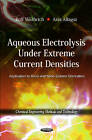 Aqueous Electrolysis Under Extreme Current Densities: Application to Micro & Nano-Systems Fabrication by Anis Allagui, Rolf Wuthrich (Paperback, 2011)