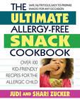 Ultimate Allergy-Free Snack Cookbook: Over 100 Kid-Friendly Recipes for the Allergic Child by Judi Zucker, Shari Zucker (Paperback, 2012)
