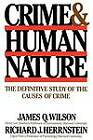 Crime Human Nature: The Definitive Study of the Causes of Crime by James Q. Wilson, Richard J. Herrnstein (Hardback, 1998)