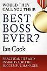 Would They Call You Their Best Boss Ever?: Practical Tips and Insights for the Successful Manager by Ian Cook (Paperback / softback, 2012)