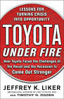 Toyota Under Fire: Lessons for Turning Crisis into Opportunity by Jeffrey K. Liker, Timothy N. Ogden (Hardback, 2011)