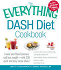 The Everything DASH Diet Cookbook: Lower Your Blood Pressure and Lose Weight-with 300 Quick and Easy Recipes! by MD Christy Ellingsworth and Murdoc Khaleghi (Paperback, 2012)