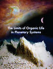 The Limits of Organic Life in Planetary Systems by Division on Earth and Life Studies, Space Studies Board, Division on Engineering and Physical Sciences, Committee on the Origins and Evolution of Life, Committee on the Limits of Organic Life in Planetary Systems, National Research Council, Board on Life Sciences (Paperback, 2007)