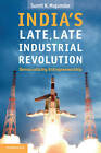 India's Late, Late Industrial Revolution: Democratizing Entrepreneurship by Sumit K. Majumdar (Paperback, 2012)