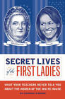 Secret Lives of the First Ladies: What Your Teachers Never Told You about the Women of the White House by Cormac O'Brien (Paperback, 2009)