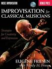 Eugene Friesen: Improvisation for Classical Musicians by Eugene Friesen (Mixed media product, 2012)