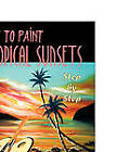 How to Paint Tropical Sunsets: Step by Step by Gina De Gorna (Paperback / softback, 2010)