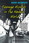 Teenage Hipster in the Modern World: From the Birth of Punk to the Land of Bush - Thirty Years of Apocalyptic Journalism by Mark Jacobson (Paperback, 2005)