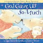 God Gave Us So Much Three-Book Treasury: Includes God Gave Us the World, God Gave Us Love and God Gave Us Heaven by Lisa Tawn Bergren (Hardback, 2010)