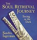 The Soul Retrieval Journey by Sandra Ingerman (CD-Audio, 2009)