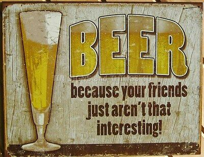 Beer Because Your Friends Just Aren't Interesting TIN SIGN metal funny bar 1767