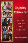 Enjoying Retirement: Living Life to the Fullest by Leonard Doohan (Paperback, 2008)