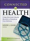 Connected for Health: Using Electronic Health Records to Transform Care Delivery by John Wiley & Sons Inc (Paperback, 2010)