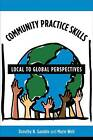 Community Practice Skills: Local to Global Perspectives by Dorothy N. Gamble, Marie Weil (Hardback, 2009)