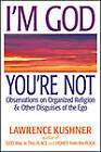 I'm God Your Not: Observations on Organized Religion & Other Disguises of the Ego by Rabbi Lawrence Kushner (Paperback, 2012)