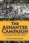 The Ashantee Campaign: An Account of the Third Anglo-Ashanti War by an Eyewitness, West Africa, 1873-4 by Winwood Reade (Hardback, 2012)