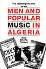 Men and Popular Music in Algeria: The Social Significance of Rai by Marc Schade-Poulsen (Paperback, 1999)