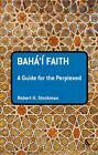 The Baha'i Faith: A Guide for the Perplexed by Robert H. Stockman (Hardback, 2012)