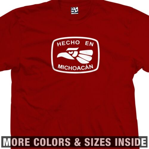 Michoacán Morelia Mexico Made in All Sizes /& Colors Hecho En Michoacan T-Shirt