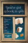 You've Got a Book In You: A Stress-Free Guide to Writing the Book of Your Dreams by Elizabeth Sims (Paperback, 2013)