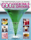 The Bartender's Guide to Mixing 600 Cocktails & Drinks: Everything from the Singapore Sling and the Cosmopolitan to the Manhattan and the Classic Martini, Shown in More Than 800 Stunning Step-by-step Photographs by Stuart Walton (Paperback, 2012)