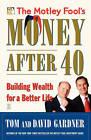 The Motley Fool's Money After 40: Building Wealth for a Better Life by Tom Gardner, David Gardner (Paperback, 2006)