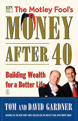 The Motley Fool's Money After 40: Building Wealth for a Better Life by David