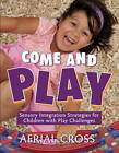 Come and Play: Sensory Integration Strategies for Children with Play Challenges by Aerial Cross (Paperback, 2010)