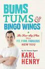 Bums, Tums & Bingo Wings by Karl Henry (Paperback, 2013)