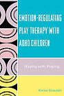 Emotion-regulating Play Therapy with ADHD Children: Staying with Playing by Enrico Gnaulati (Hardback, 2008)