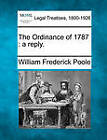The Ordinance of 1787: A Reply. by William Frederick Poole (Paperback / softback, 2010)