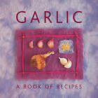 Garlic: A Book of Recipes by Helen Sudell (Paperback, 2013)