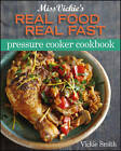 Miss Vickie's Real Food, Real Fast Pressure Cooker Cookbook by Vicki Smith (Paperback, 2013)